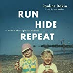 Run, Hide, Repeat: A Memoir of a Fugitive Childhood | Pauline Dakin