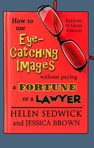 How to Use Eye-Catching Images Without Paying a Fortune or a Lawyer (Self Publishing Legal Handbook)