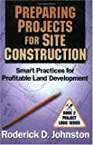 img - for Preparing Projects for Site Construction: Smart Practices for Profitable Land Development (Project Logic) book / textbook / text book