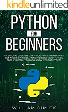 Python for beginners: The survival guide to start programming from scratch. Get involved in the learning process, master Python code and reach your goals now without efforts.