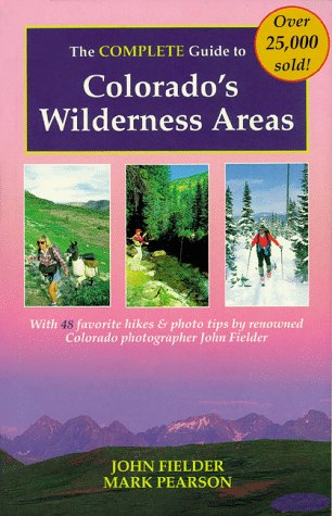 The Complete Guide to Colorado's Wilderness Areas (Wilderness Guidebooks)