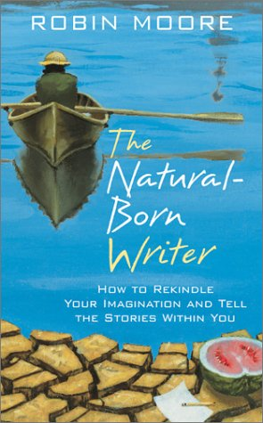 The Natural-Born Writer: How to Rekindle Your Imagination and Tell the Stories Within You