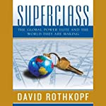 Superclass: The Global Power Elite and the World They Are Making | David Rothkopf