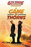 6th Grade Revengers: Book 3: A Game of Thorns (Volume 3)