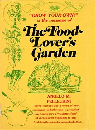 Food Lovers Garden Kindle Edition By Pellegrini Angelo M Crafts Hobbies Home Kindle Ebooks Amazon Com