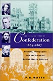 The Life and Times of Confederation, 1864-1867, P. B. Waite, 1896941230