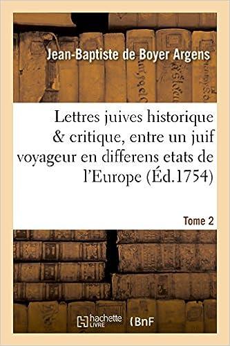 Lettres juives historique critique, entre un juif voyageur en differens etats de l'Europe T02 (Litterature)