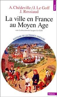 La ville en France au Moyen Âge par André Chédeville
