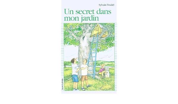 Amazon Com Un Secret Dans Mon Jardin Premier Roman 105 French Edition 9782890214521 Trudel Sylvain Langlois Suzane Books