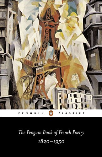 The Penguin Book of French Poetry: 1820-1950; With Prose Translations (Penguin Classics) by Penguin Classics