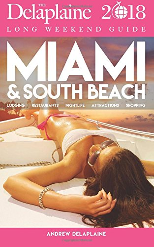 MIAMI & SOUTH BEACH - The Delaplaine 2018 Long Weekend Guide pdf