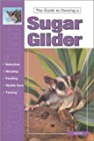 The Guide to Owning a Sugar Glider (Re Series)