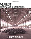 Against the New Authoritarianism, Henry A. Giroux, 1894037235