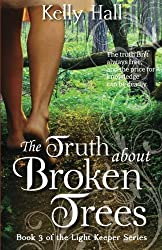 The Truth about Broken Trees (The Light Keeper Series) (Volume 3) by Kelly Hall (2015-11-30)