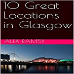 10 Great Locations in Glasgow | Alex Ramsy