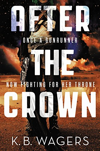 After the Crown (The Indranan War Book 2) by [Wagers, K. B.]