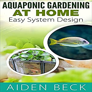 Aquaponic Gardening at Home: Easy System Design Audiobook