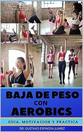 BAJA DE PESO CON AEROBICS : GUIA MOTIVACION Y PRACTICA eBook ...