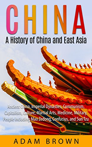 china-a-history-of-china-and-east-asia-ancient-china-economy-communism-capitalism-culture-martial-ar