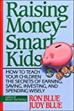 img - for Raising Money-Smart Kids: How to Teach Your Children the Secrets of Earning, Saving, Investing, and Spending Wisely book / textbook / text book