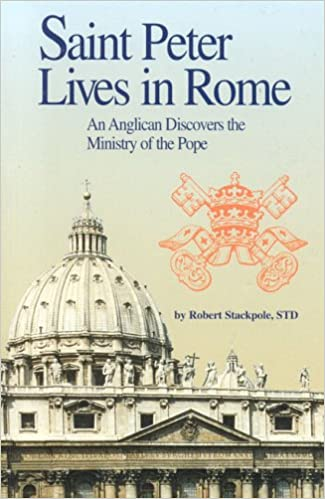 Saint Peter Lives In Rome An Anglican Discovers In The Ministry Of