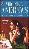Les fleurs sauvages Tome 1 : Misty de Virginia-C Andrews ( 21 janvier 2003 )