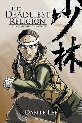 Books : [ The Deadliest Religion: A Wuxia Mythology Novel Lee, Dante ( Author ) ] { Paperback } 2014