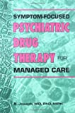Symptom-Focused Psychiatric Drug Therapy for Managed Care : With 100 Clinical Cases, Joseph, Sonny, 0789001330