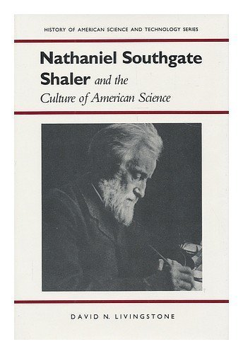 Nathaniel Southgate Shaler and the Culture of American Science (History Amer Science & Technol) by David N. Livingstone - Southgate Mall