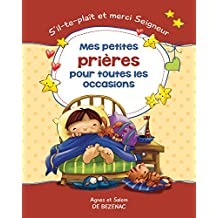 Mes petites prières pour toutes les occasions: S'il-te-plaît et merci Seigneur (French Edition)