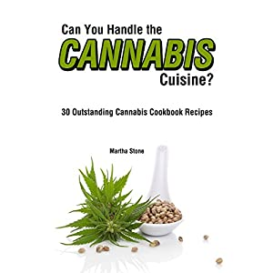 Can You Handle the Cannabis Cuisine?: 30 Outstanding Cannabis Cookbook Recipes