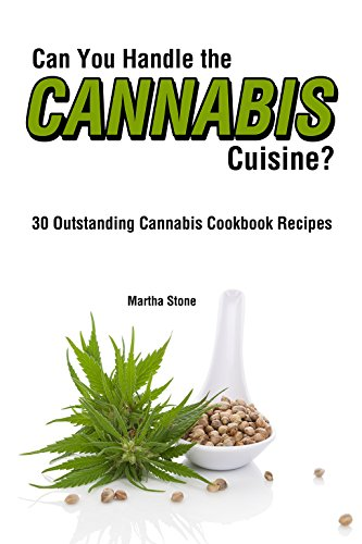 can you handle the cannabis cuisine 30 outstanding cannabis cookbook recipes