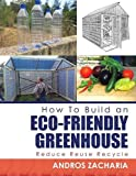 How To Build an Eco-Friendly Greenhouse: Reduce Reuse Recycle