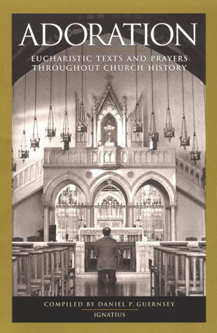 Adoration: Eucharistic Texts and Prayers Throughout Church History