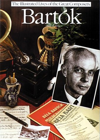 Bartok (The Illustrated Lives of the Great Composers)