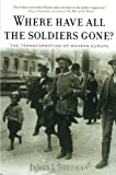 img - for Where Have All the Soldiers Gone?: The Transformation of Modern Europe book / textbook / text book