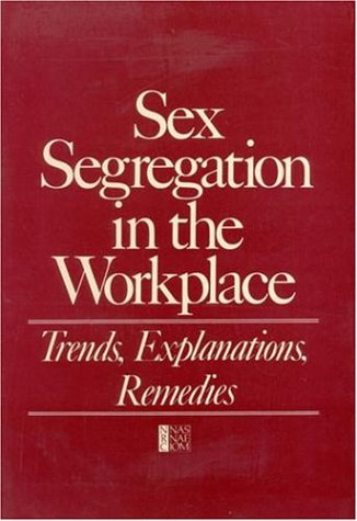 Sex Segregation in the Workplace: Trends, Explanations, Remedies