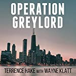 Operation Greylord: The True Story of an Untrained Undercover Agent and America's Biggest Corruption Bust | Terrence Hake,Wayne Klatt