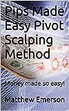 Pips Made Easy Pivot Scalping Method: Money made so easy!