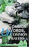 Common Words, Uncommon Prayers, Larry Maddin, 1412051541