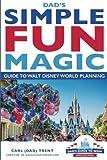 Dad s Simple Fun Magic Guide to Walt Disney World Planning