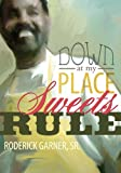 Down at My Place Sweets Rule, Roderick Garner, 0989905225