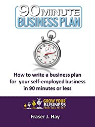 How to write a business plan for your self-employed business in 90 minutes or less: The 90 Minute Business Plan