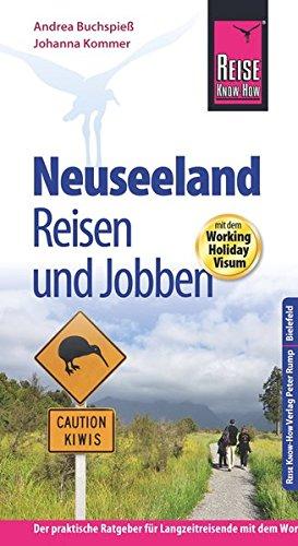 Reise Know-How: Neuseeland - Reisen und Jobben mit dem Working Holiday Visum: Der Praxis-Ratgeber (Reiseführer)