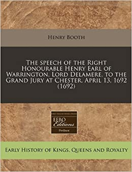 Book The speech of the Right Honourable Henry Earl of Warrington, Lord Delamere, to the Grand Jury at Chester, April 13, 1692 (1692)