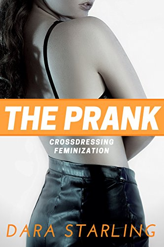 The Prank: A Crossdressing Feminization Story -