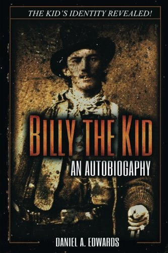 Billy the Kid: An Autobiography: The Mystery of Brushy Bill Roberts