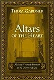 Altars of the Heart, Thom Gardner, 0768430097