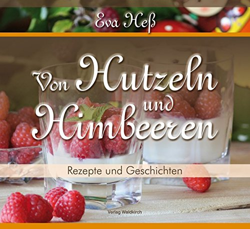 Eva Heß - Von Hutzeln und Himbeeren: Rezepte und Geschichten aus der Chocolaterie im Gasthaus