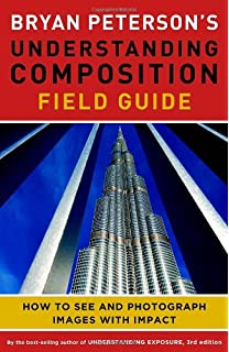 Bryan Peterson's Understanding Composition Field Guide: How to See and Photograph Images with Impact price comparison at Flipkart, Amazon, Crossword, Uread, Bookadda, Landmark, Homeshop18
